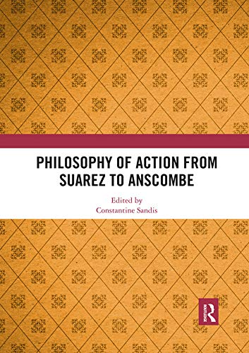 Philosophy of Action from Suarez to Anscombe