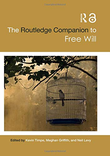 The Routledge Companion to Free Will by Kevin Timpe, Megham Griffith, and Neil Levy (Editors)