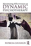Maximizing Effectiveness in Dynamic Psychotherapy by Patricia Coughlin