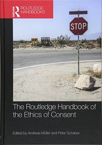 The Routledge Handbook of the Ethics of Consent by Andreas Müller and Peter Schaber (Editors)