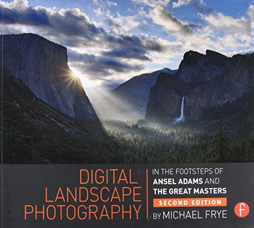 Digital Landscape Photography: In the Footsteps of Ansel Adams and the Masters - Michael Frye