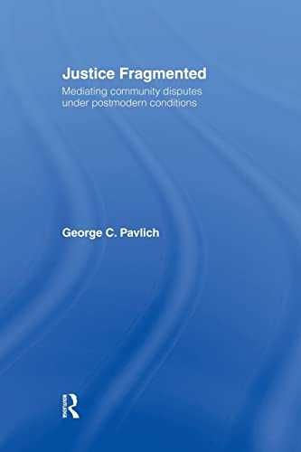 Justice Fragmented: Mediating Community Disputes Under Postmodern Conditions [Paperback]