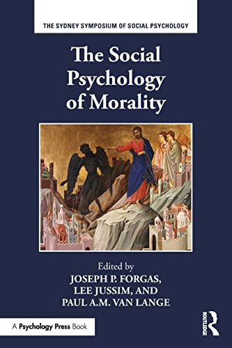 The Social Psychology of Morality by Joseph P. Forgas, Lee Jussim, andPaul A.M. Van Lange (Editors)