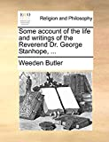 Some account of the life and writings of the Reverend Dr. George Stanhope, ...