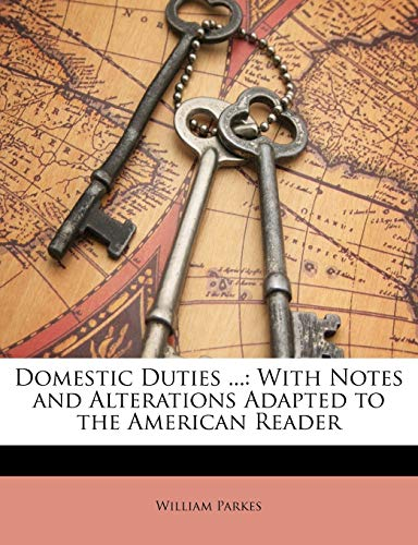 Domestic Duties ...: With Notes and Alterations Adapted to the American Reader