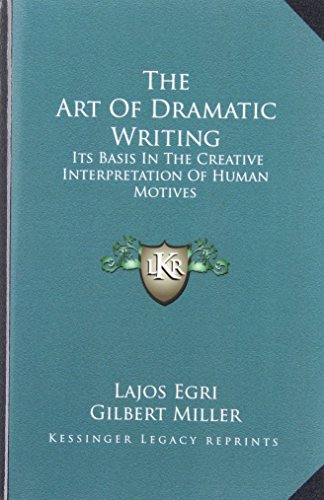 The Art Of Dramatic Writing: Its Basis In The Creative Interpretation Of Human Motives
