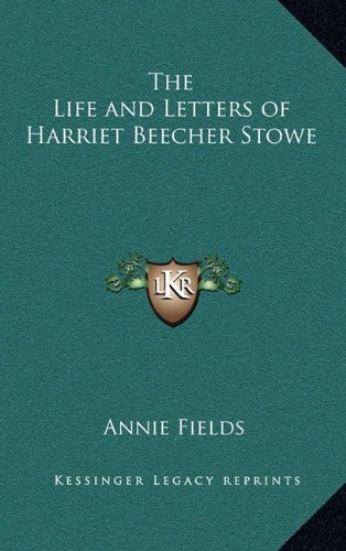 The Life And Letters Of Harriet Beecher Stowe