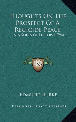Thoughts On The Prospect Of A Regicide Peace: In A Series Of Letters (1796)