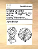 Millan's universal register of court and city-offices, ... 1763. ... The twenty fifth edition. ..