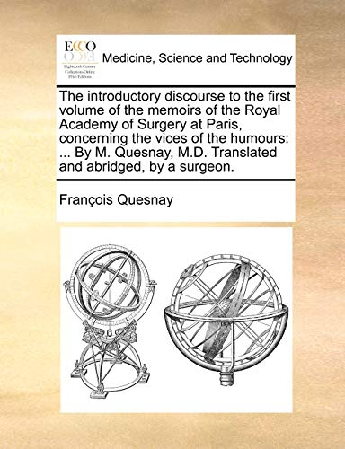 The introductory discourse to the first volume of the memoirs of the Royal Academy of Surgery at Paris, concerning the vices of the humours: ... By M. ... M.D. Translated and abridged, by a surgeon.