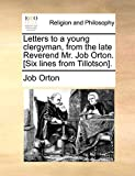 Letters to a young clergyman, from the late Reverend Mr. Job Orton. [Six lines from Tillotson].