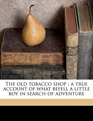 [The Old Tobacco Shop: A True Account of What Befell a Little Boy in Search of Adventure]