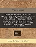 The tryals of Thomas Walcot, William Hone, William Lord Russell, John Rous & William Blagg for high-treason for conspiring the death of the King, and ... in the Old-Baily, London (1683)