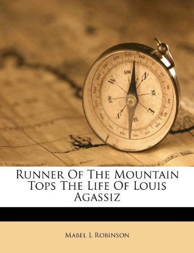 [Runner of the Mountain Tops: The Life of Louis Agassiz]