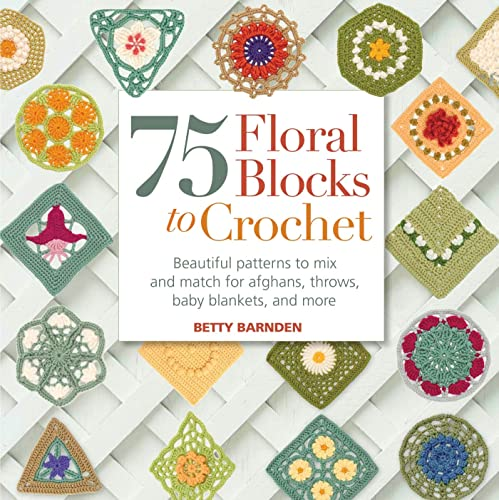 75 Floral Blocks to Crochet: Beautiful Patterns to Mix and Match for Afghans, Throws, Baby Blankets, and More (150 Trims/Embellishments)