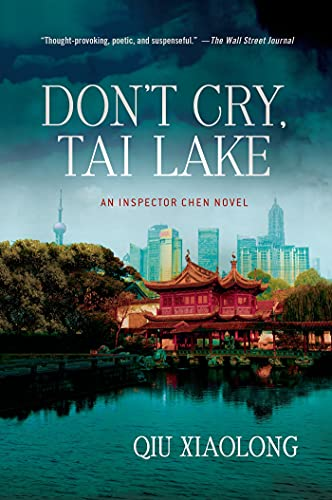 Don't Cry, Tai Lake: An Inspector Chen Novel (Inspector Chen Cao), Xiaolong, Qiu