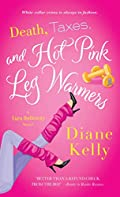 Death, Taxes, and Hot Pink Leg Warmers by Diane Kelly