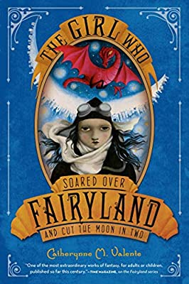 "Cover & Synopsis: ""The Girl Who Soared Over Fairyland and Cut the Moon in Two"" by Catherynne M. Valente"