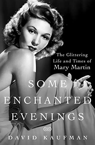 Some Enchanted Evenings: The Glittering Life and Times of Mary Martin - David Kaufman