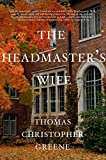 The Headmaster's Wife: A Novel, Greene, Thomas Christopher