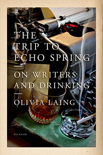 The Trip to Echo Spring: On Writers and Drinking, Laing, Olivia