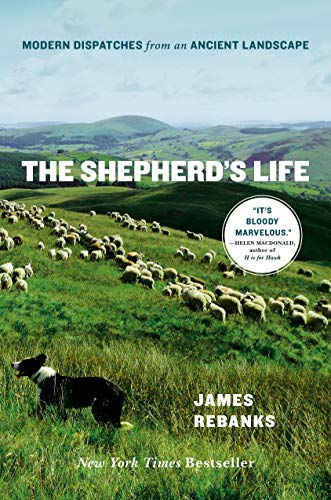 The Shepherd's Life: Modern Dispatches from an Ancient Landscape - James Rebanks