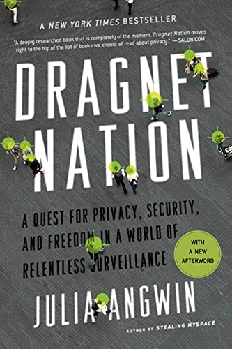Dragnet Nation: A Quest for Privacy, Security, and Freedom in a World of Relentless Surveillance - Julia Angwin