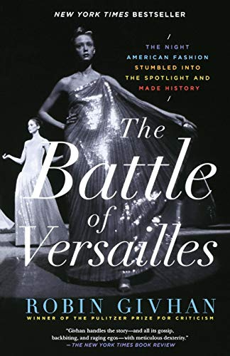 The Battle of Versailles: The Night American Fashion Stumbled into the Spotlight and Made History - Robin Givhan