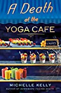 A Death at the Yoga Café by Michelle Kelly