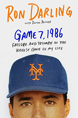 Game 7, 1986: Failure and Triumph in the Biggest Game of My Life - Ron Darling, Daniel Paisner