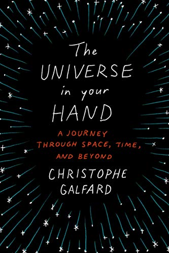 The Universe in Your Hand: A Journey Through Space, Time, and Beyond - Christophe Galfard
