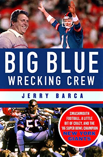 Big Blue Wrecking Crew: Smashmouth Football, a Little Bit of Crazy, and the '86 Super Bowl Champion New York Giants - Jerry Barca