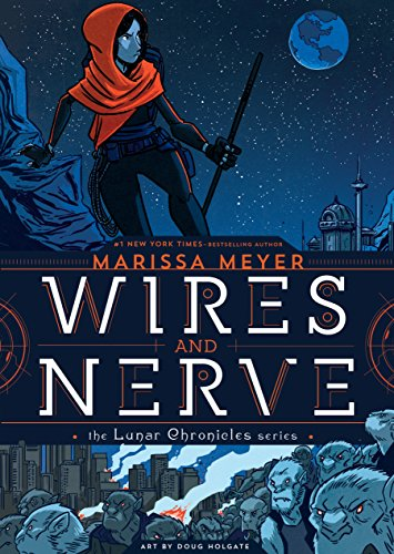 The lunar chronicles. 1, Wires and nerve / Marissa Meyer ; art by Doug Holgate with Stephen Gilpin.