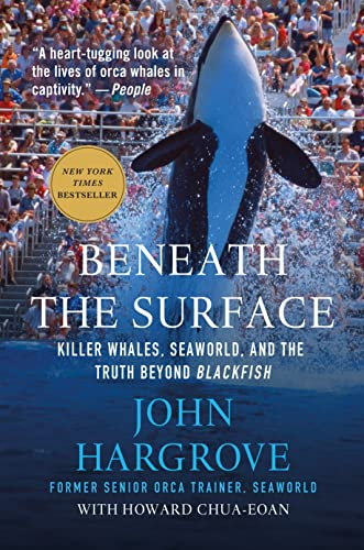 Beneath the Surface: Killer Whales, SeaWorld, and the Truth Beyond Blackfish - John Hargrove, Howard Chua-Eoan