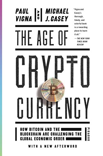 The Age of Cryptocurrency: How Bitcoin and the Blockchain Are Challenging the Global Economic Order - Paul Vigna, Michael J. Casey