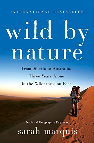 Wild by Nature: From Siberia to Australia, Three Years Alone in the Wilderness on Foot - Sarah MarquisStephanie Hellert