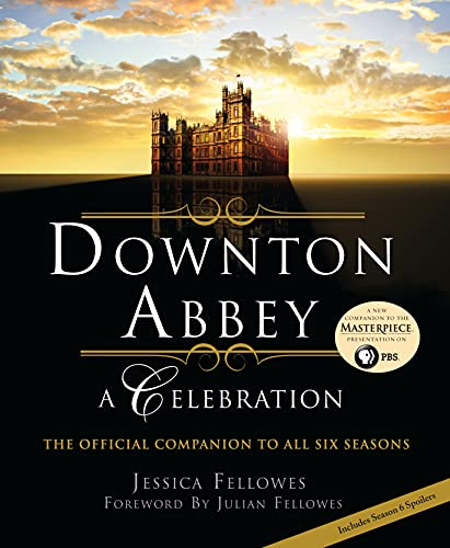 Downton Abbey: A Celebration - The Official Companion to All Six Seasons - Jessica FellowesJulian Fellowes