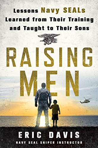 Raising Men: Lessons Navy SEALs Learned from Their Training and Taught to Their Sons - Eric Davis, Dina Santorelli