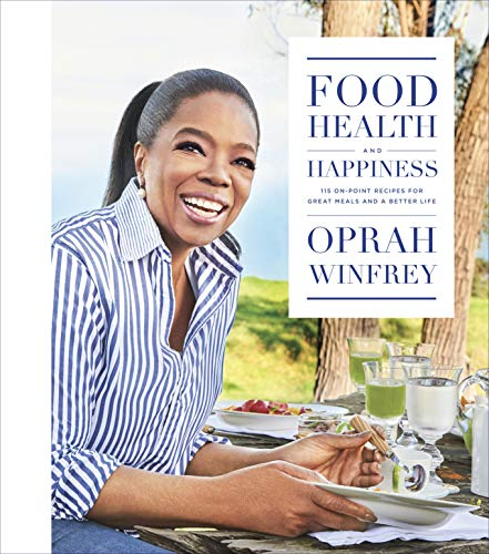Food, health, and happiness : 115 on-point recipes for great meals and a better life / Oprah Winfrey ; with Lisa Kogan.