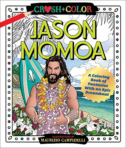 Read Now Crush and Color: Jason Momoa: A Coloring Book of Fantasies With an Epic Dreamboat