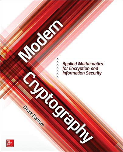 Modern Cryptography: Applied Mathematics for Encryption and Information Security - Chuck Easttom