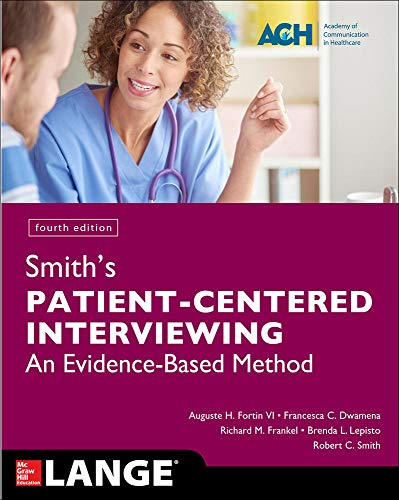 Smith's patient-centered interviewing [electronic resource] : an evidence-based method / Auguste H. Fortin, Francesca C. Dwamena, Richard M. Frankel, Brenda Lovegrove Lepisto, Robert C. Smith.