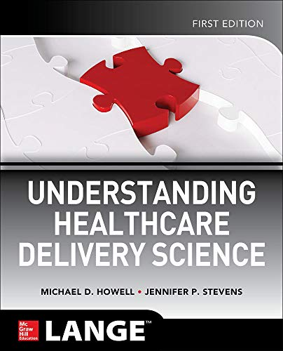 Understanding healthcare delivery science [electronic resource] / Michael Howell, Jennifer P. Stevens.