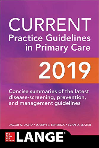 Current practice guidelines in primary care 2019 [electronic resource] / Joseph S. Esherick, Jacob A. David.