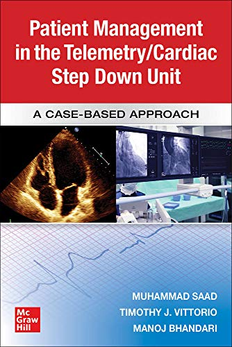 Guide to patient management in the telemetry/cardiac step down unit [electronic resource] : a case-based approach / editors, Muhammad Saad, Timothy J. Vittorio, Manoj Bhandari.