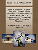 John W. Preston, Oliver O. Clark, and David D. Sallee, Petitioners, v. United States of America and Lee U.S. Supreme Court Transcript of Record with Supporting Pleadings
