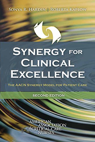 Synergy For Clinical Excellence: The AACN Synergy Model for Patient Care - Sonya R. Hardin, Roberta Kaplow