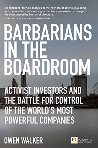 Barbarians in the Boardroom: Activist Investors and the battle for control of the world's most powerful companies (Financial Times Series) - Owen Walker