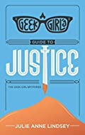 A Geek Girl's Guide to Justice by Julie Anne Lindsey