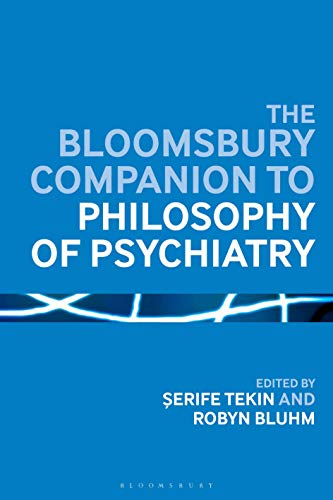 The Bloomsbury Companion to Philosophy of Psychiatry by Serife Tekin and Robyn Bluhm (Editors)